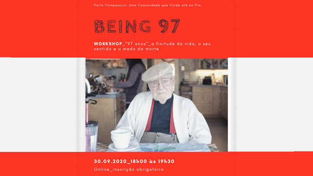 "Workshop online ""Being 97"" - Ter 97 anos - a finitude da vida, o seu sentido e o medo da morte"